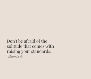 dont be afraid of the solitude from raising your standards