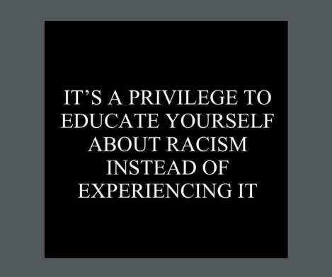 blm- privilege to edcuate about racism than live it